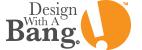Design With A Bang!